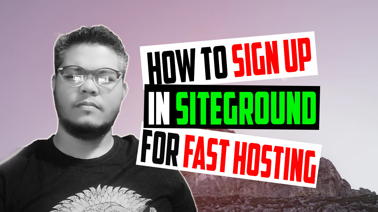 How to Sign Up in SiteGround for Fast Hosting – 2019